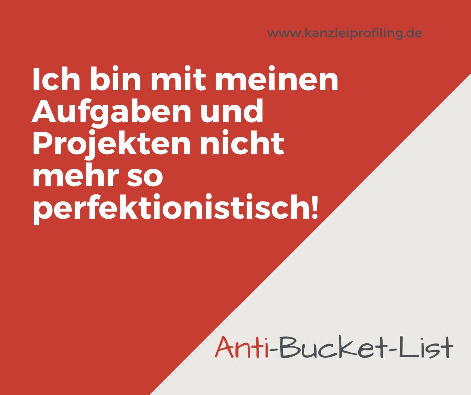 Anti-Bucket-List Ich bin mit meinen Aufgaben und Projekten nicht mehr so perfektionistisch!