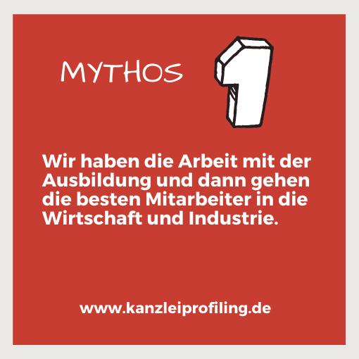 10 Mythen zum Fachkräftemangel in der Steuerberatung Mythos 1 Wir haben die Arbeit mit der Ausbildung und dann gehen die besten Mitarbeiter in die Wirtschaft und Industrie